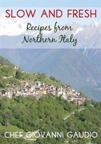 Slow and Fresh: Recipes from Northern Italy