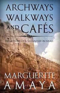 Archways, Walkways and Cafe's: Reflections of a Volunteer in Israel