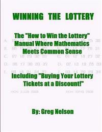 Winning the Lottery: The How to Win the Lottery Manual Where Mathematics Meets Common Sense