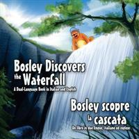Bosley Discovers the Waterfall - A Dual Language Book in Italian and English: Bosley Scopre La Cascata