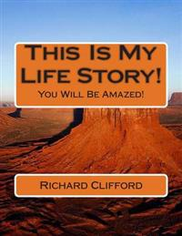 This Is My Life Story!: You Will Be Amazed!