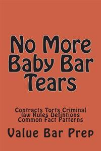 No More Baby Bar Tears: Contracts Torts Criminal Law Rules Defintions Common Fact Patterns
