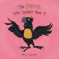 The Parrot Who Couldn't Bear It