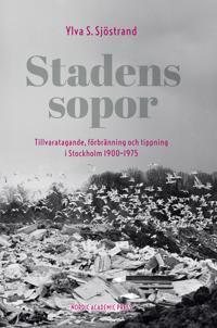 Stadens sopor : tillvaratagande, förbränning och tippning i Stockholm 1900-1975