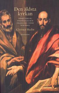 Den äldsta kyrkan : förkunnelse, förföljelse och framgång under fem sekel