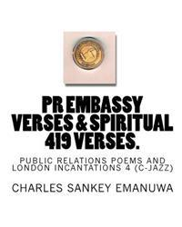 PR Embassy Verses & Spiritual 419 Verses.: Public Relations Poems and London Incantations 4 (C-Jazz)