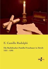 Die Buchdrucker-Familie Froschauer in Zurich 1521 - 1595