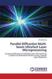 Parallel Diffractive Multi-Beam Ultrafast Laser Microprocessing