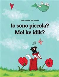 IO Sono Piccola? Mol Ke Idik?: Libro Illustrato Per Bambini: Italiano-Marshallese (Edizione Bilingue)