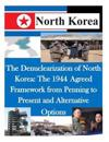 The Denuclearization of North Korea: The 1944 Agreed Framework from Penning to Present and Alternative Options