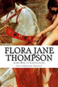 Flora Jane Thompson, Lark Rise to Candleford, the Complete Trilogy
