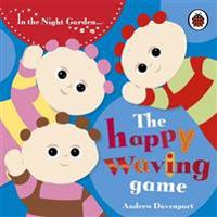 In the Night Garden  The Happy Waving Game - In the Night Garden - böcker (9781405903912)     Bokhandel