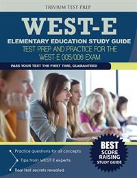 West-E Elementary Education Study Guide: Test Prep and Practice for the West-E 005/006 Exam