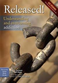 Released!: Understanding and Overcoming Addiction