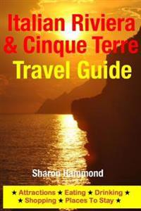 Italian Riviera & Cinque Terre Travel Guide: Attractions, Eating, Drinking, Shopping & Places to Stay