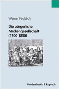 Die Burgerliche Mediengesellschaft (1700-1830)