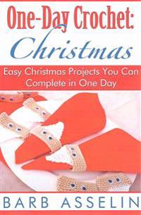 One-Day Crochet: Christmas: Easy Christmas Projects You Can Complete in One Day