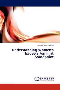 Understanding Women's Issues-A Feminist Standpoint