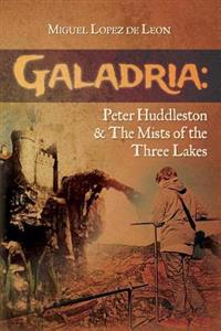 Galadria: Peter Huddleston & the Mists of the Three Lakes