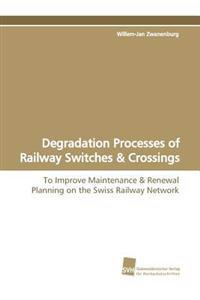Degradation Processes of Railway Switches & Crossings