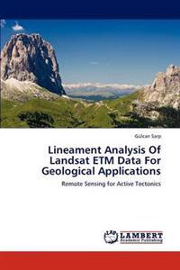 Lineament Analysis of Landsat Etm Data for Geological Applications
