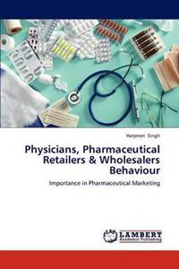 Physicians, Pharmaceutical Retailers & Wholesalers Behaviour