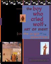 The Boy Who Cried Wolf's Art of Sight: On the Origin of the Speechless
