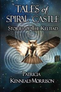 Tales of Spiral Castle: Stories of the Keltiad