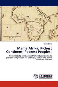 Mama Afrika, Richest Continent; Poorest Peoples!