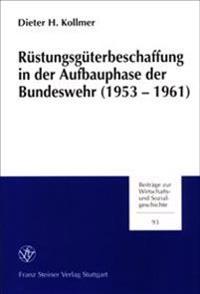 Ruestungsgueterbeschaffung in Der Aufbauphase Der Bundeswehr (1953-1961): Der Schuetzenpanzer HS 30 ALS Fallbeispiel
