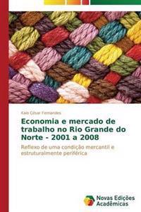 Economia E Mercado de Trabalho No Rio Grande Do Norte - 2001 a 2008