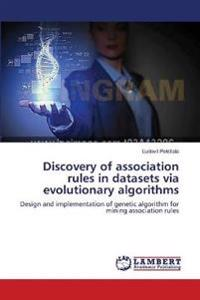 Discovery of Association Rules in Datasets Via Evolutionary Algorithms