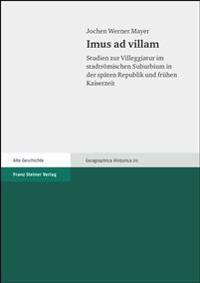 Imus Ad Villam: Studien Zur Villeggiatur Im Stadtromischen Suburbium in Der Spaten Republik Und Fruehen Kaiserzeit