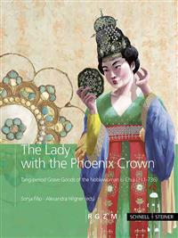 The Lady with the Phoenix Crown: Tang-Period Grave Goods of the Noblewoman Li Chui (711-736)
