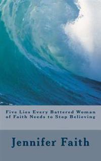 Five Lies Every Battered Woman of Faith Needs to Stop Believing