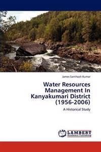 Water Resources Management in Kanyakumari District (1956-2006)