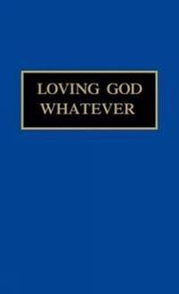Loving God Whatever: Through the Year with Sister Jane, Community of the Sistersof the Love of God