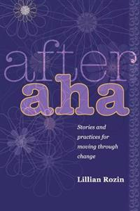 After AHA: Stories and Practices for Moving Through Change