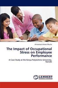 The Impact of Occupational Stress on Employee Performance