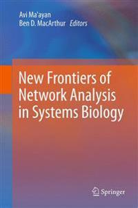 New Frontiers of Network Analysis in Systems Biology