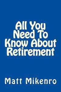 All You Need to Know about Retirement