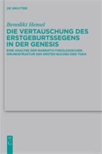 Die Vertauschung des Erstgeburtssegens in der Genesis / The Exchange of the Firstborn Birthright Blessing in Genesis