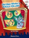 Old Man Winter's Icicle Follies: A Mini-Musical for the Holidays