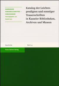 Katalog Der Leichenpredigten Und Sonstiger Trauerschriften in Kasseler Bibliotheken, Archiven Und Museen