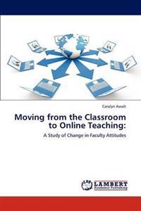 Moving from the Classroom to Online Teaching