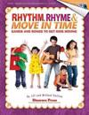 Rhythm, Rhyme & Move in Time - Games and Songs to Get Kids Moving: Singin' & Swingin' at the K-2 Chorale Series