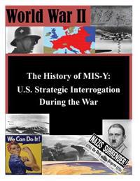 The History of MIS-Y: U.S. Strategic Interrogation During the War