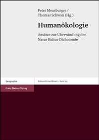 Humanokologie: Ansatze Zur Uberwindung Der Natur-Kultur-Dichotomie