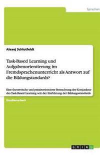 Task-Based Learning Und Aufgabenorientierung Im Fremdsprachenunterricht ALS Antwort Auf Die Bildungstandards?