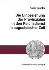 Die Einbeziehung Der Provinzialen in Den Reichsdienst in Augusteischer Zeit
